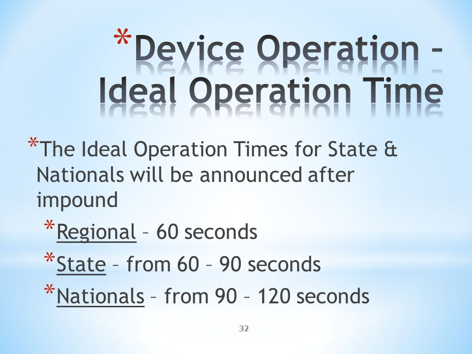 32 * The Ideal Operation Times for State & Nationals will be announced after impound * Regional – 60 seconds * State – from 60 – 90 seconds * Nationals – from 90 – 120 seconds