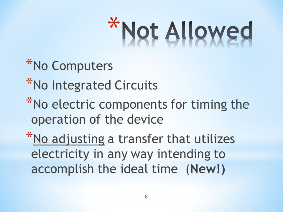 8 * No Computers * No Integrated Circuits * No electric components for timing the operation of the device * No adjusting a transfer that utilizes electricity in any way intending to accomplish the ideal time (New!)