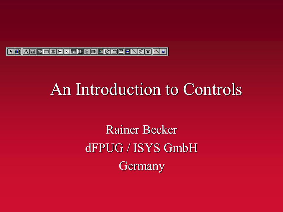 An Introduction to Controls Rainer Becker dFPUG / ISYS GmbH Germany