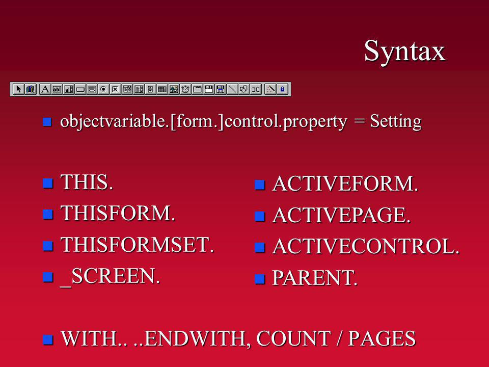 Syntax n objectvariable.[form.]control.property = Setting n THIS.