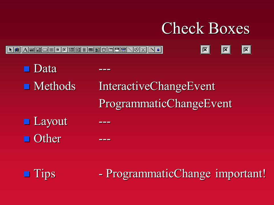 Check Boxes n Data n Methods n Layout n Other n Tips ---InteractiveChangeEventProgrammaticChangeEvent------ - ProgrammaticChange important!