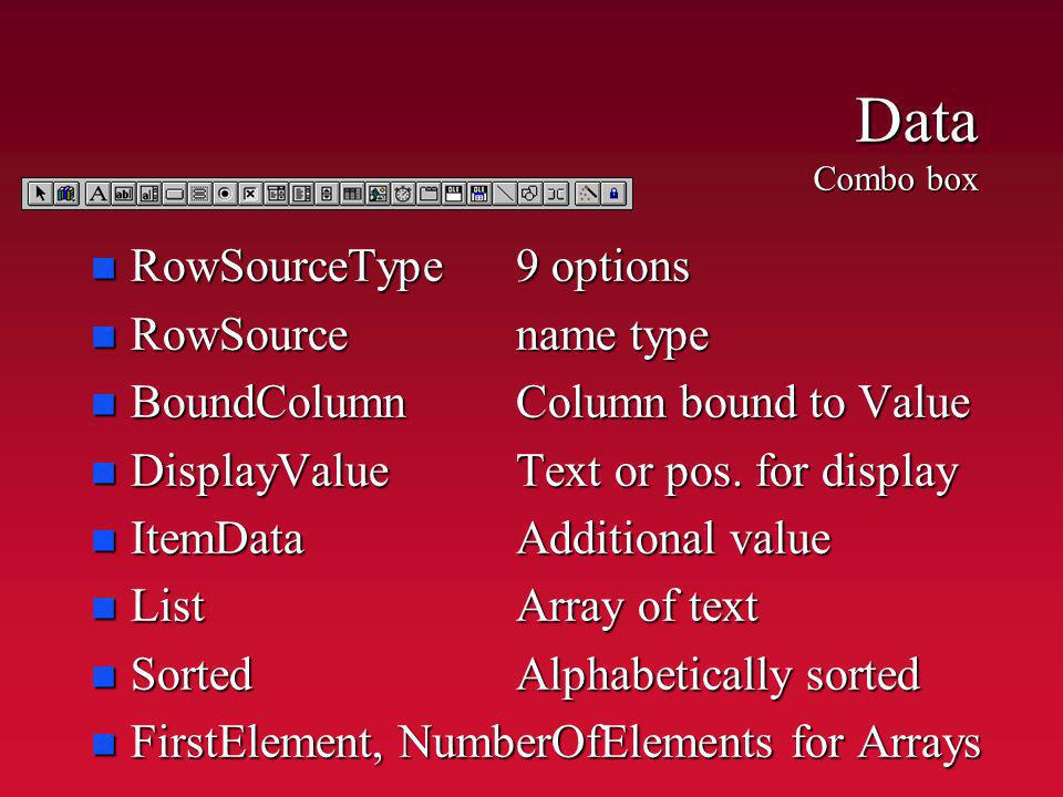 Data Combo box n RowSourceType9 options n RowSourcename type n BoundColumnColumn bound to Value n DisplayValueText or pos.