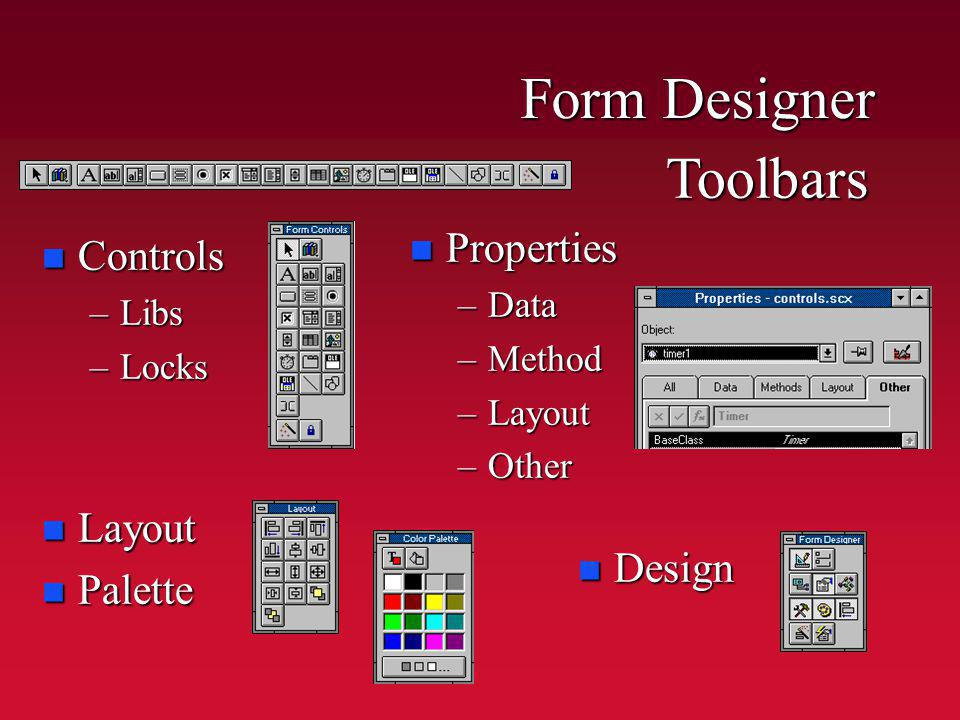 Form Designer n Controls –Libs –Locks n Properties –Data –Method –Layout –Other n Layout n Palette n Design Toolbars