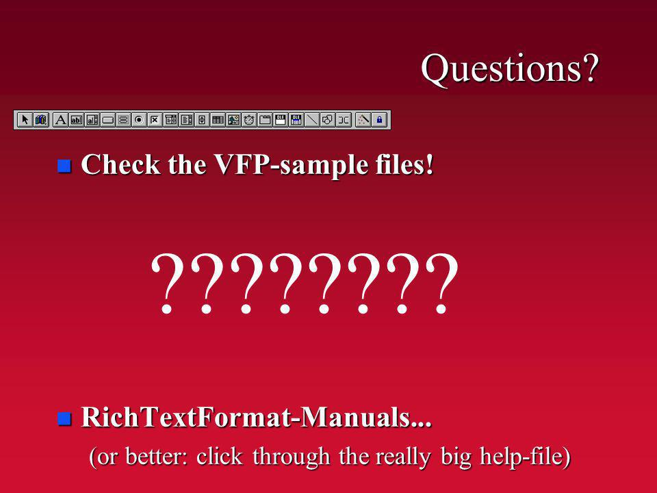 Questions. . n Check the VFP-sample files.