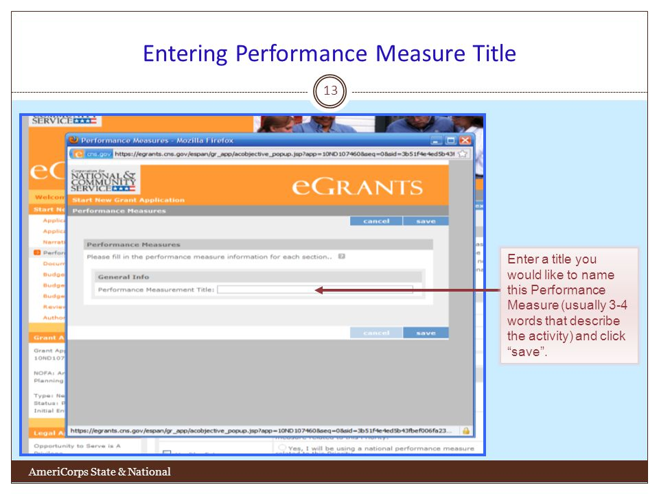Entering Performance Measure Title 13 AmeriCorps State & National Enter a title you would like to name this Performance Measure (usually 3-4 words that describe the activity) and click save.