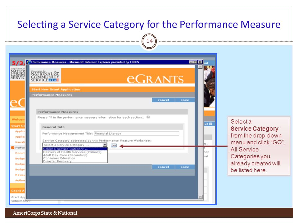 Selecting a Service Category for the Performance Measure 14 AmeriCorps State & National Select a Service Category from the drop-down menu and click GO.