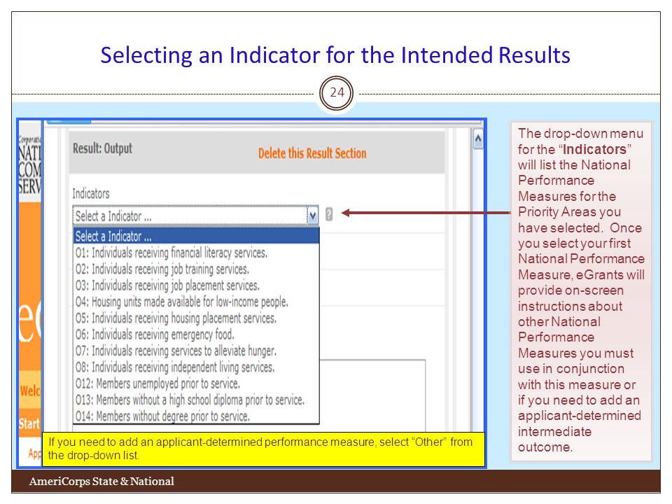 Selecting an Indicator for the Intended Results 24 AmeriCorps State & National The drop-down menu for the Indicators will list the National Performance Measures for the Priority Areas you have selected.