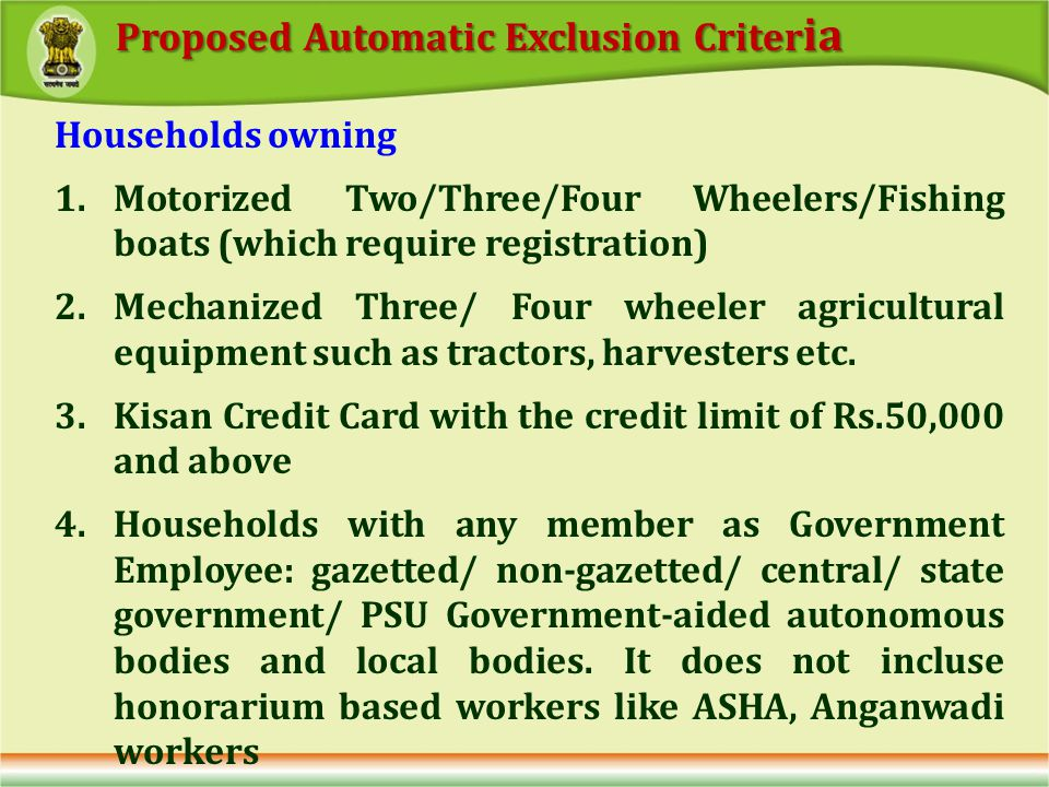 Households owning 1.Motorized Two/Three/Four Wheelers/Fishing boats (which require registration) 2.Mechanized Three/ Four wheeler agricultural equipment such as tractors, harvesters etc.