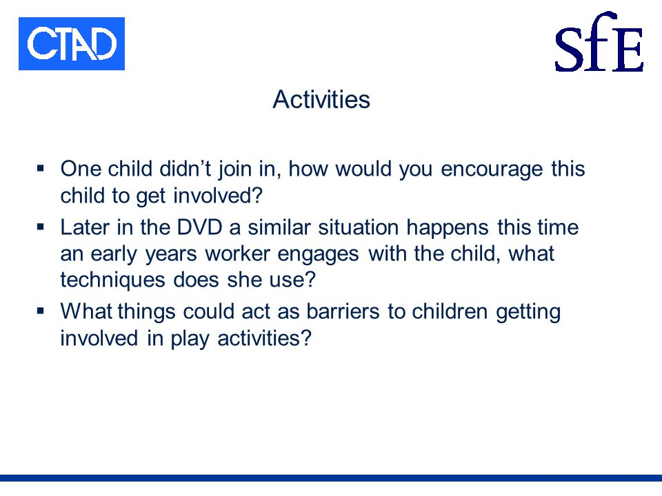 Activities One child didnt join in, how would you encourage this child to get involved.