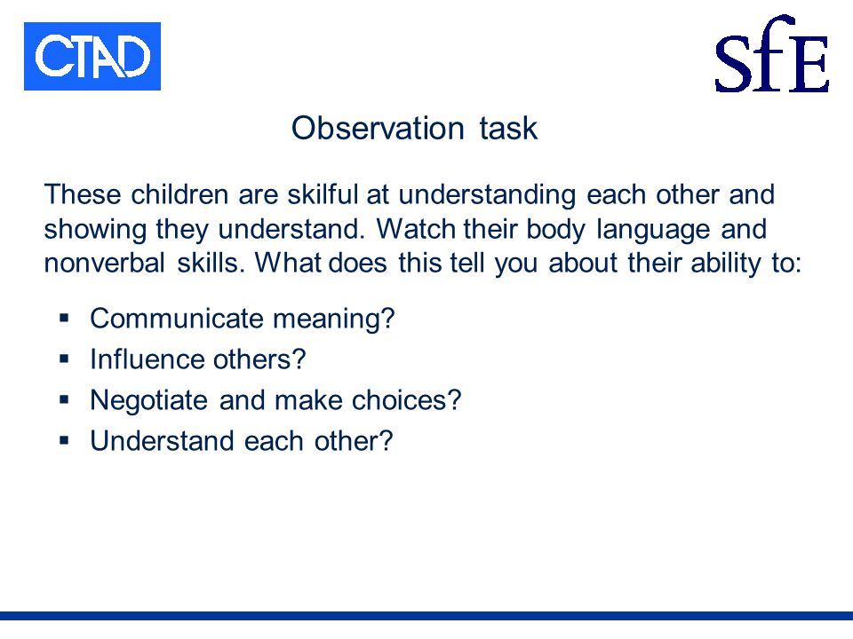 Observation task Communicate meaning. Influence others.