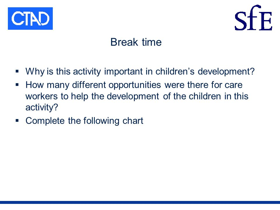 Break time Why is this activity important in childrens development.