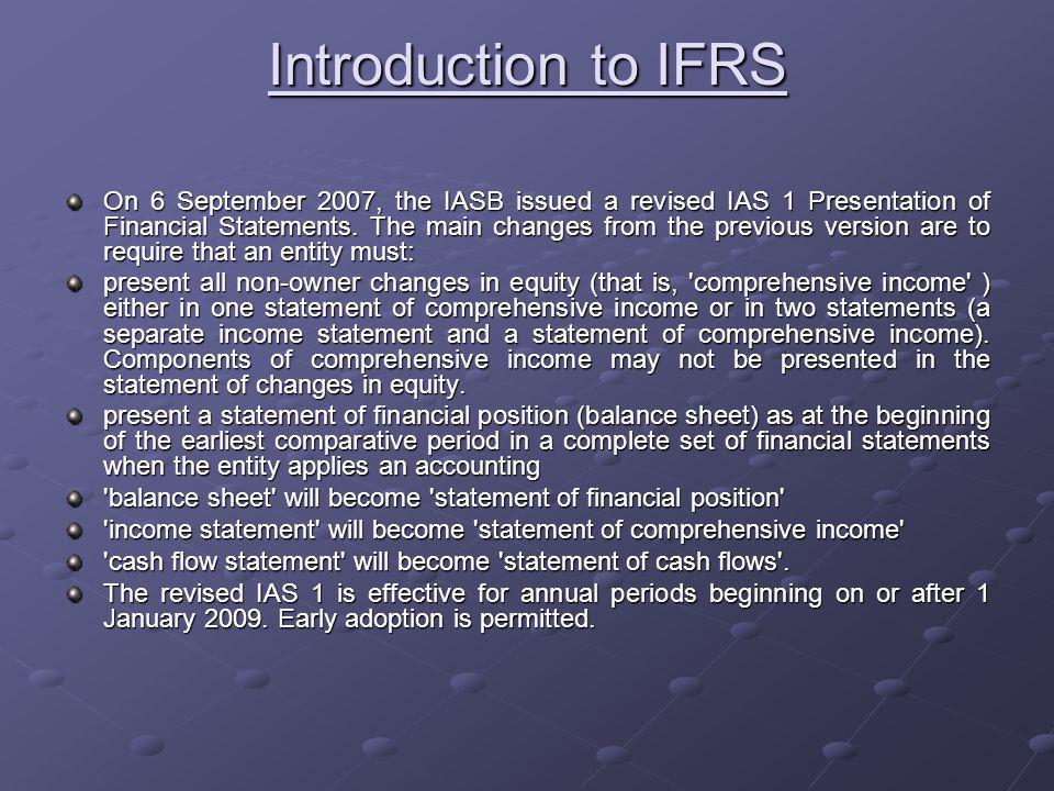 On 6 September 2007, the IASB issued a revised IAS 1 Presentation of Financial Statements.