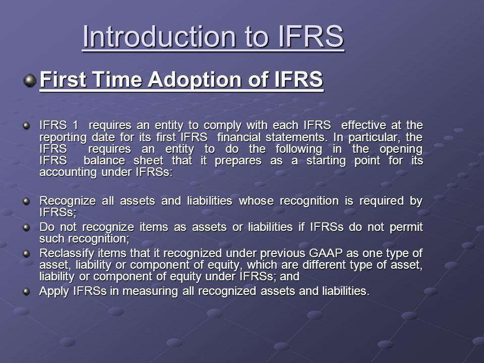 First Time Adoption of IFRS IFRS 1 requires an entity to comply with each IFRS effective at the reporting date for its first IFRS financial statements.