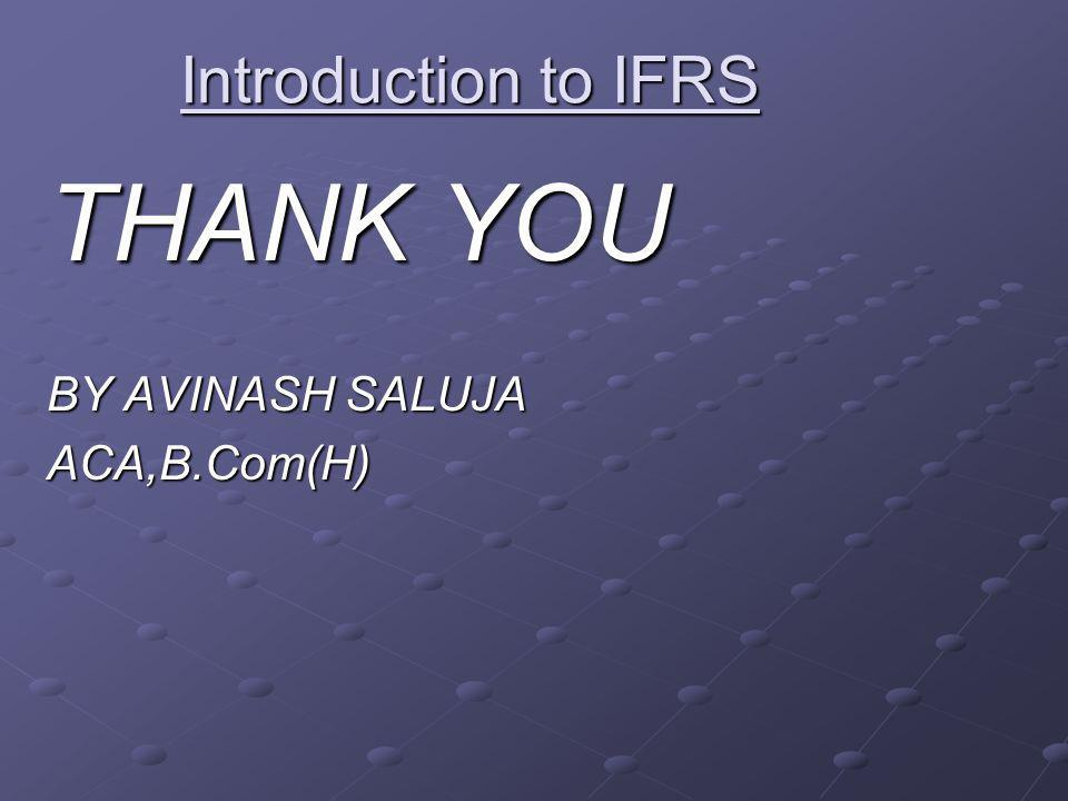 THANK YOU BY AVINASH SALUJA ACA,B.Com(H) Introduction to IFRS