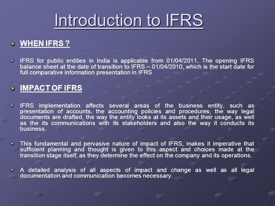Introduction to IFRS WHEN IFRS . IFRS for public entities in India is applicable from 01/04/2011.