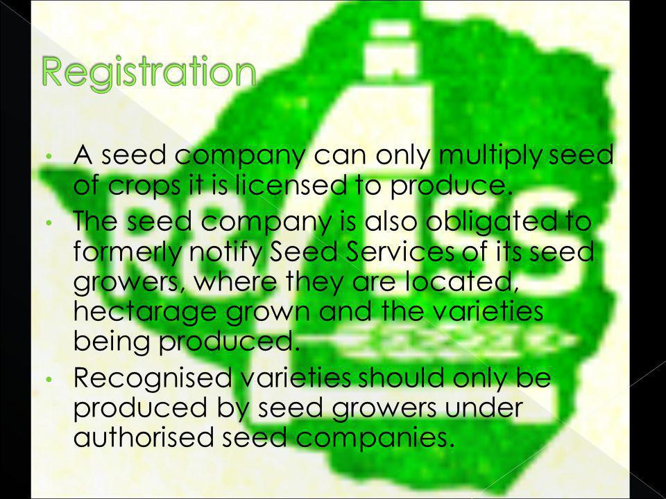A seed company can only multiply seed of crops it is licensed to produce.