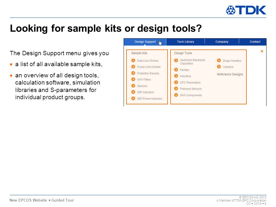 New EPCOS Website Guided Tour 11,80 0,0011,80 7,40 11,80 0,00 8,38 6,00 © EPCOS AG 2013 A Member of TDK-EPC Corporation CC 12/13 8 5,00 Looking for sample kits or design tools.