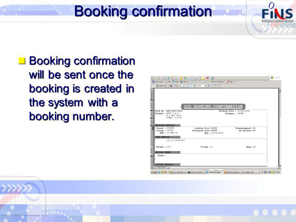 Booking confirmation Booking confirmation will be sent once the booking is created in the system with a booking number.