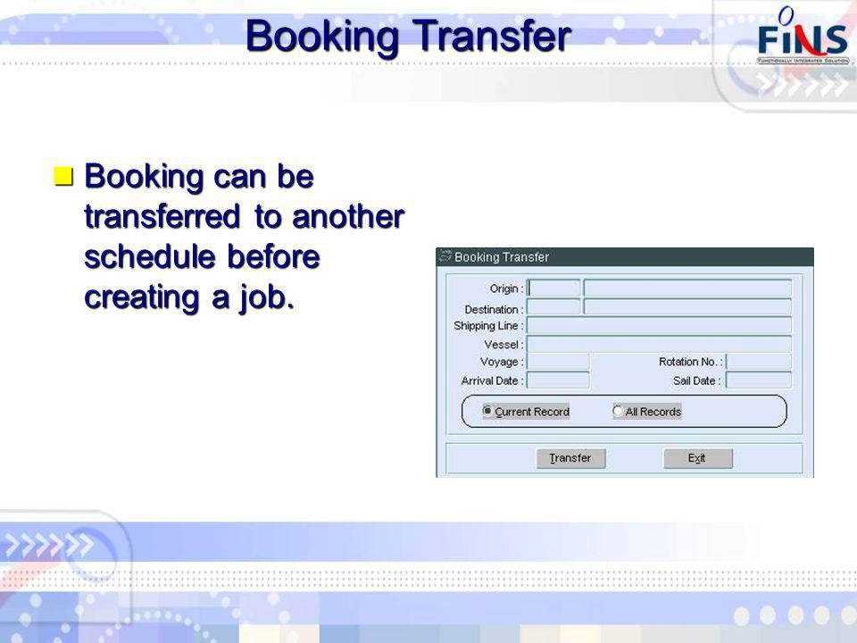 Booking Transfer Booking can be transferred to another schedule before creating a job.