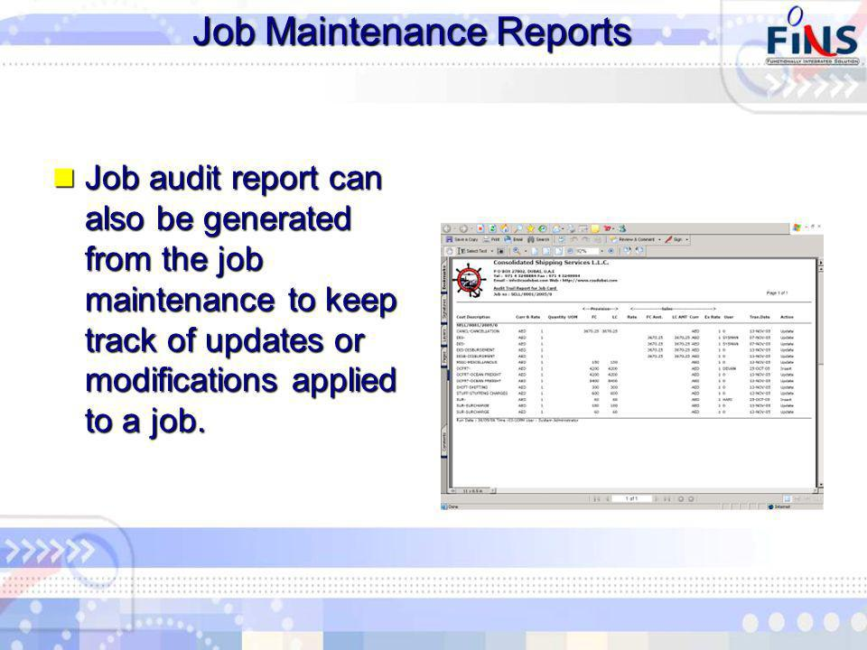 Job Maintenance Reports Job audit report can also be generated from the job maintenance to keep track of updates or modifications applied to a job.
