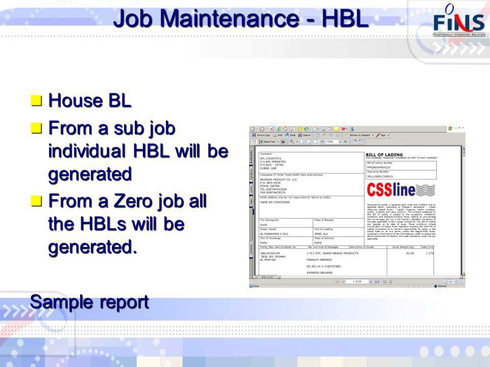 Job Maintenance - HBL House BL House BL From a sub job individual HBL will be generated From a sub job individual HBL will be generated From a Zero job all the HBLs will be generated.
