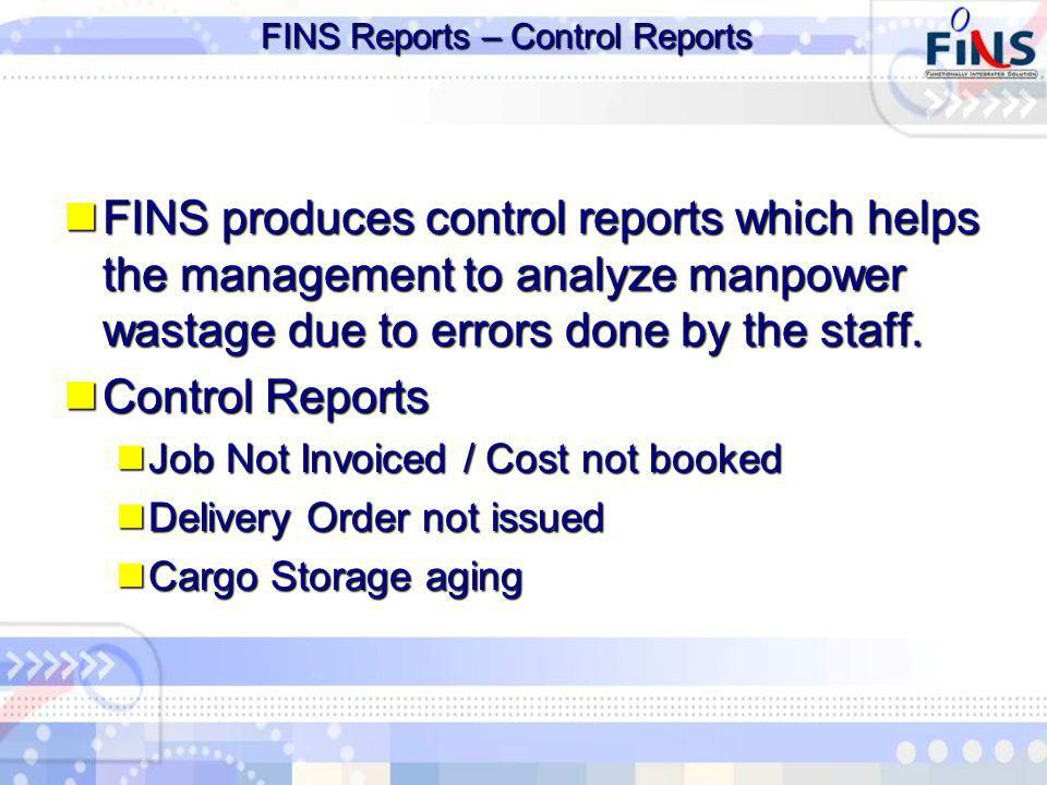 FINS Reports – Control Reports FINS produces control reports which helps the management to analyze manpower wastage due to errors done by the staff.