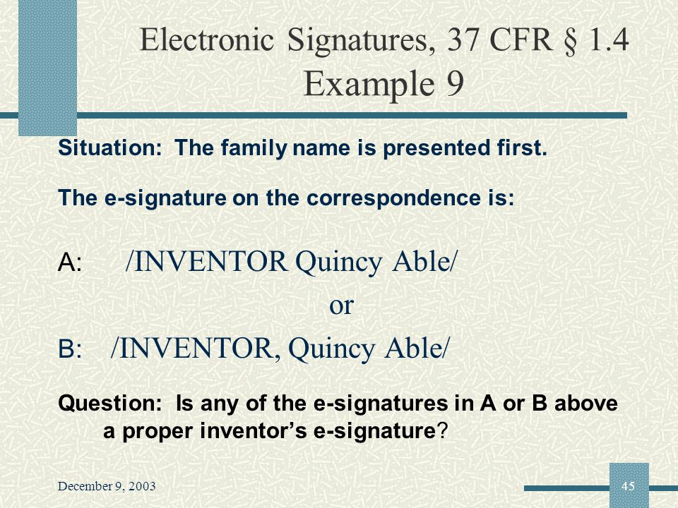 December 9, 200345 Electronic Signatures, 37 CFR § 1.4 Example 9 Situation: The family name is presented first.
