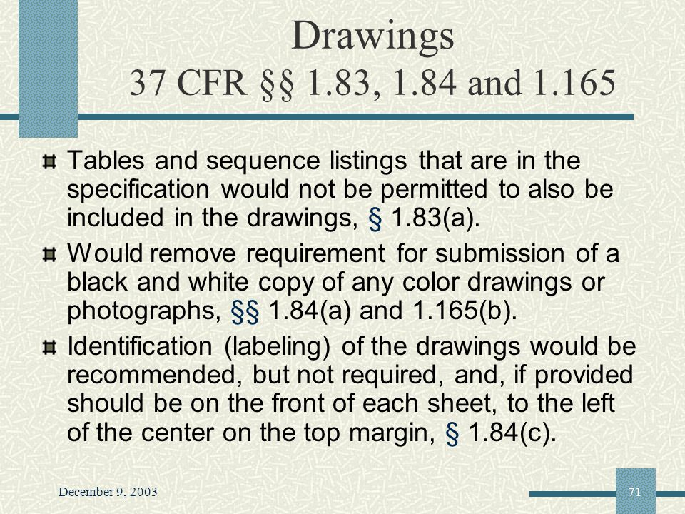 December 9, 200371 Drawings 37 CFR §§ 1.83, 1.84 and 1.165 Tables and sequence listings that are in the specification would not be permitted to also be included in the drawings, § 1.83(a).