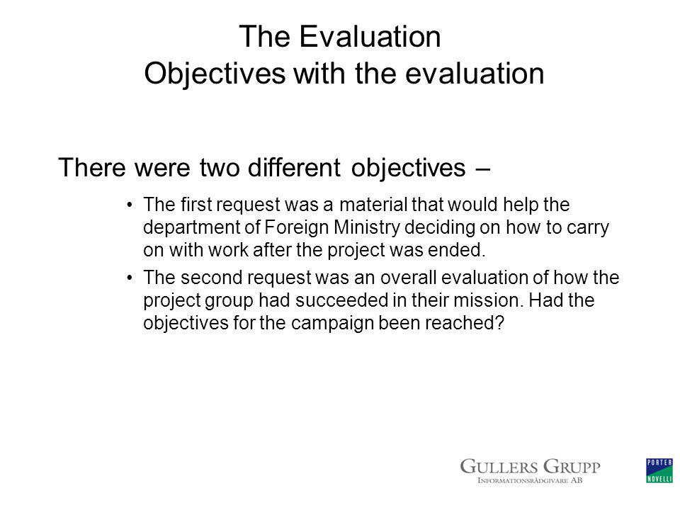 The Evaluation Objectives with the evaluation There were two different objectives – The first request was a material that would help the department of Foreign Ministry deciding on how to carry on with work after the project was ended.