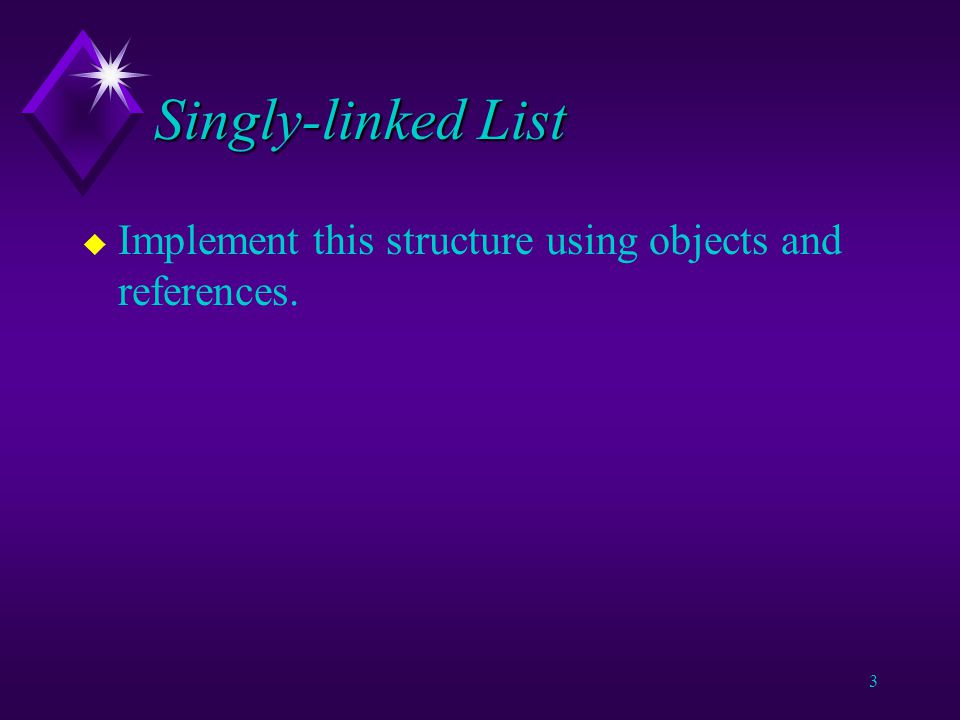 2 Singly-linked Lists u A list in which there is a preferred direction.