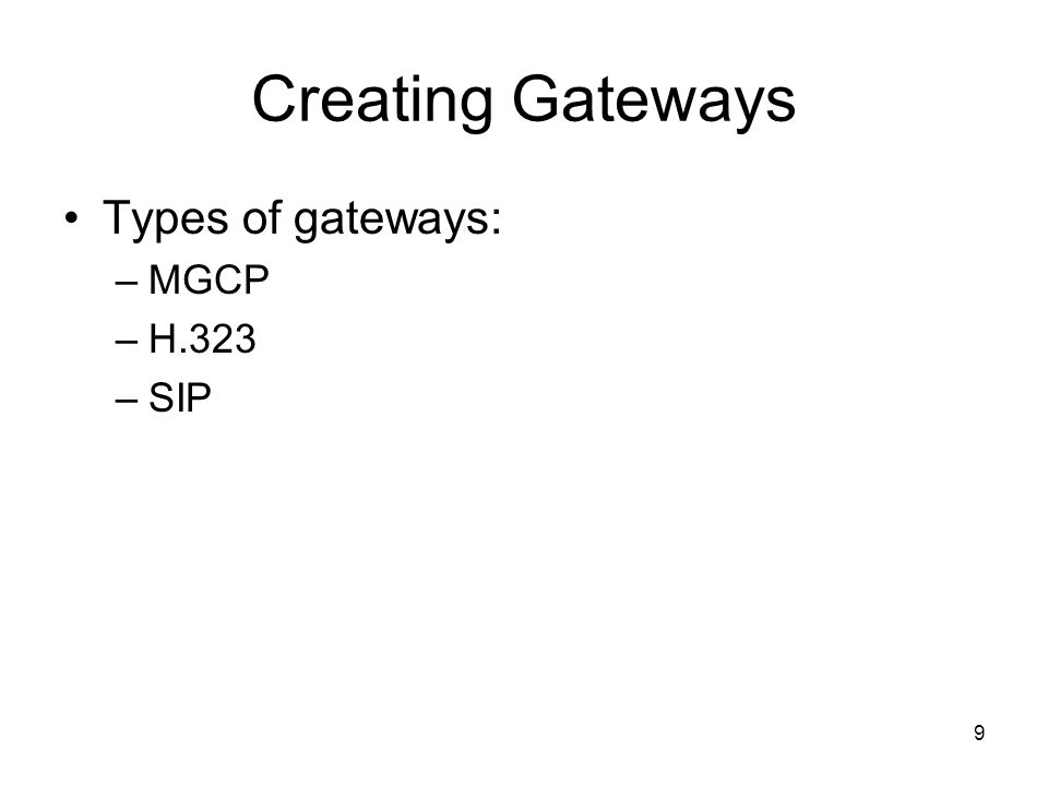 9 Creating Gateways Types of gateways: –MGCP –H.323 –SIP