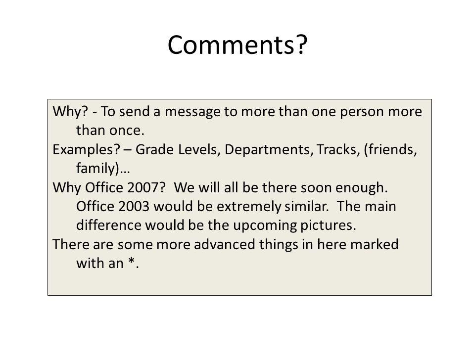 Comments. Why. - To send a message to more than one person more than once.