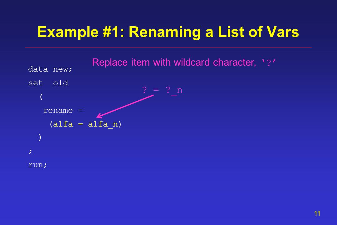10 data new; set old ( rename = ) ; run; Example #1: Renaming a List of Vars (alfa = alfa_n)
