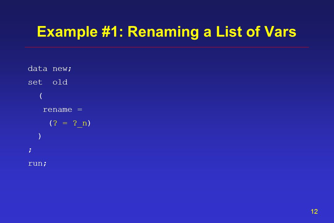 11 data new; set old ( rename = ) ; run; Example #1: Renaming a List of Vars (alfa = alfa_n) .