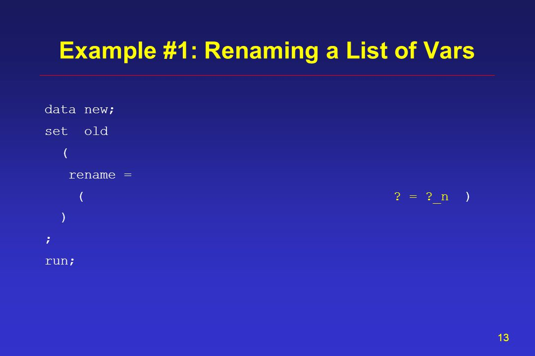 12 data new; set old ( rename = ) ; run; Example #1: Renaming a List of Vars = _n) (