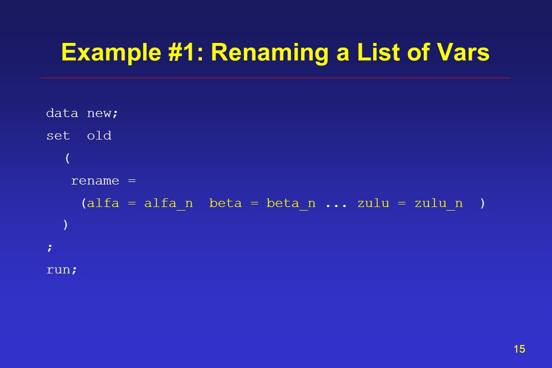 14 data new; set old ( rename = ) ; run; Example #1: Renaming a List of Vars )) ( .
