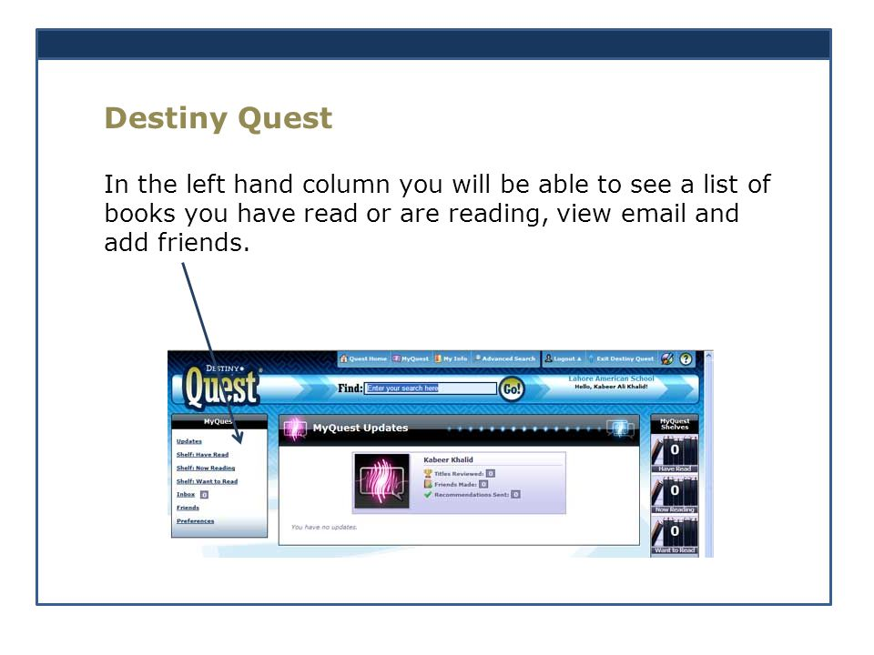 Destiny Quest In the left hand column you will be able to see a list of books you have read or are reading, view email and add friends.