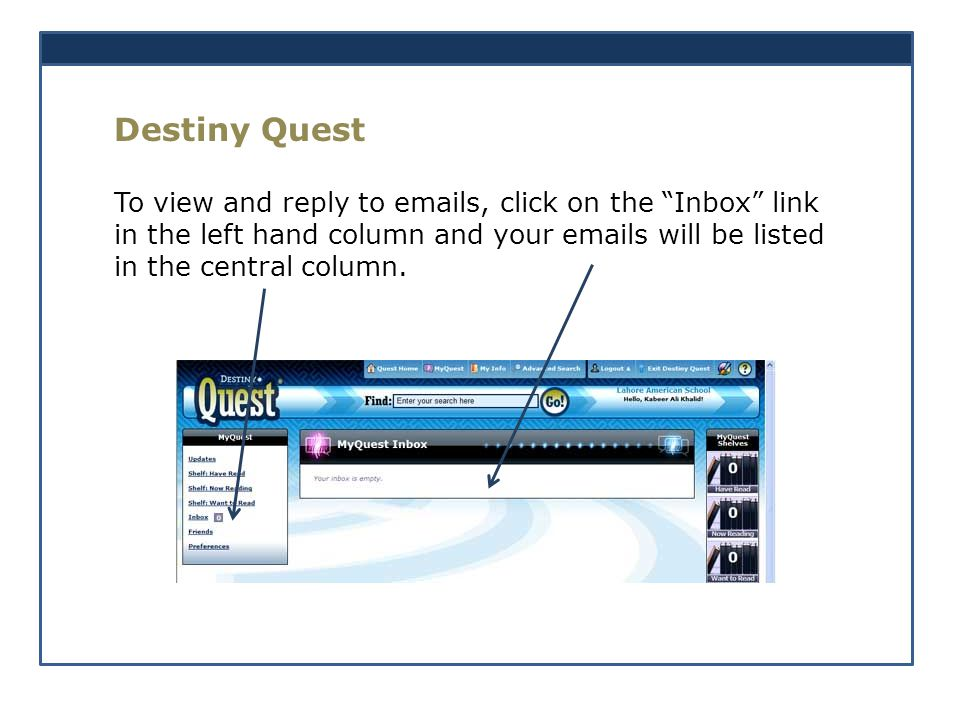 Destiny Quest To view and reply to emails, click on the Inbox link in the left hand column and your emails will be listed in the central column.
