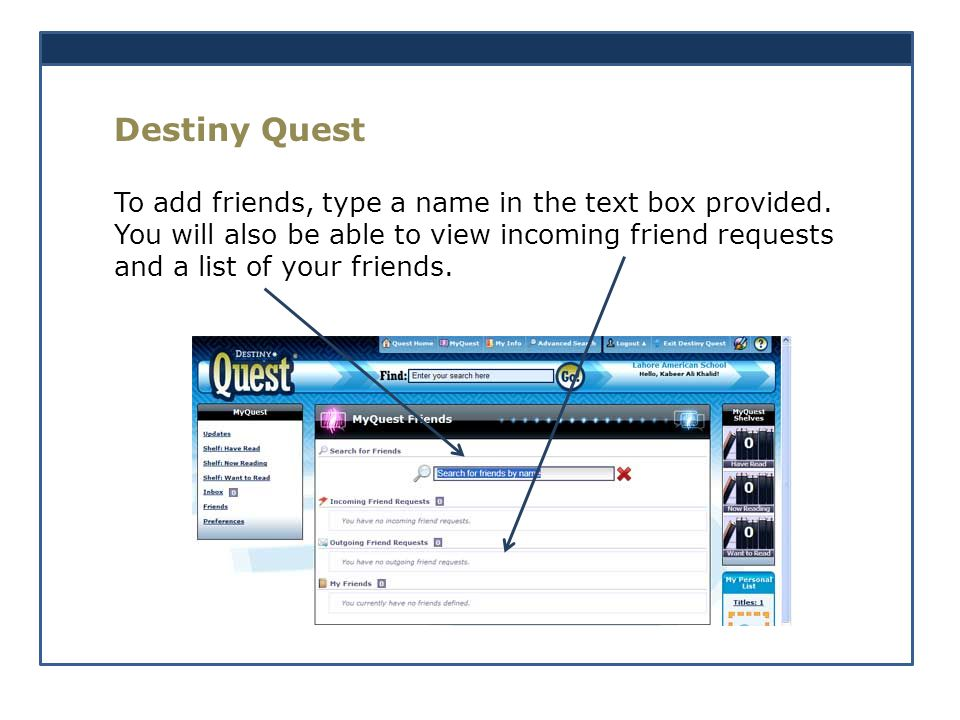 Destiny Quest To add friends, type a name in the text box provided.