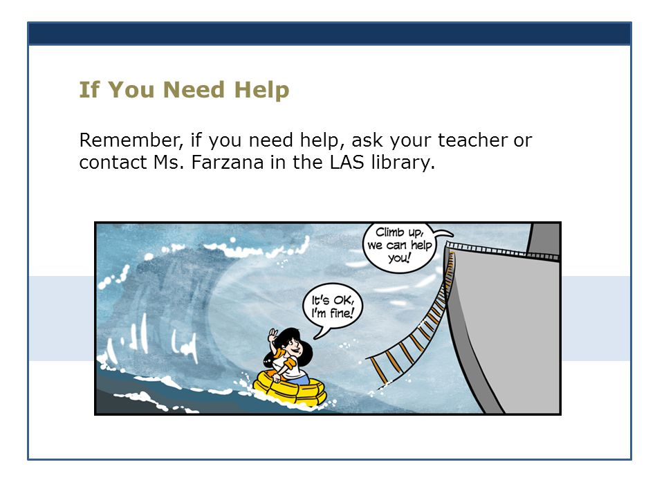 If You Need Help Remember, if you need help, ask your teacher or contact Ms.