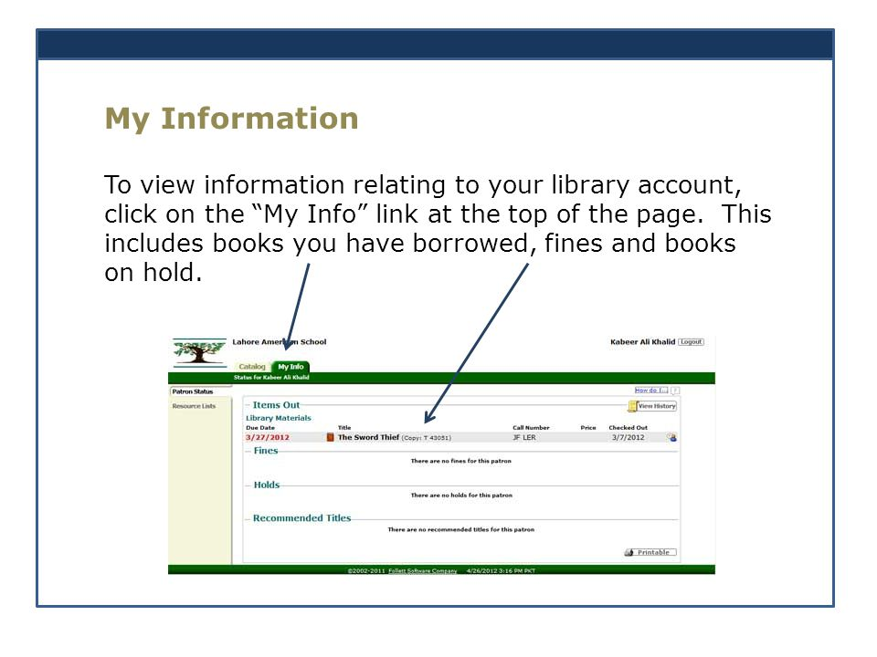My Information To view information relating to your library account, click on the My Info link at the top of the page.