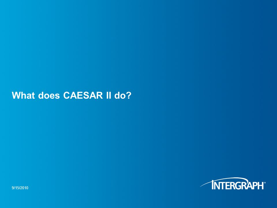 What does CAESAR II do 9/15/2010