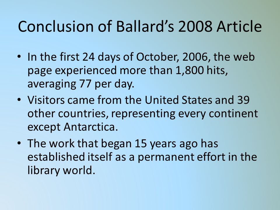 Conclusion of Ballards 2008 Article In the first 24 days of October, 2006, the web page experienced more than 1,800 hits, averaging 77 per day.