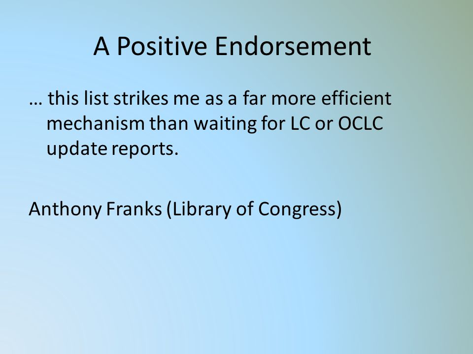 A Positive Endorsement … this list strikes me as a far more efficient mechanism than waiting for LC or OCLC update reports.