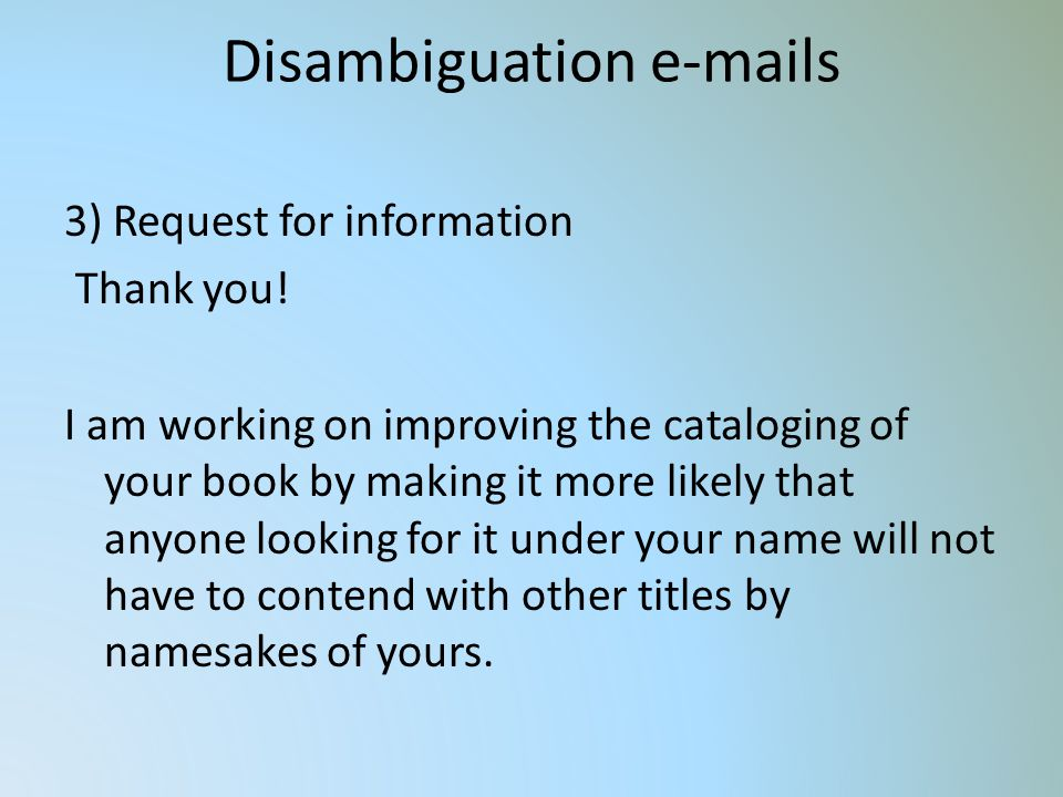 Disambiguation e-mails 3) Request for information Thank you.