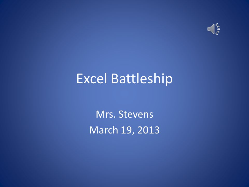 Excel Battleship Mrs Stevens March 19 2013 Table Of Contents 1e