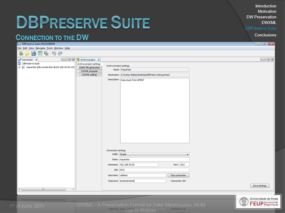 DWXML – A Preservation Format for Data Warehouses 34/46 Carlos Aldeias 1 st of June, 2011 Introduction Motivation DW Preservation DWXML DBPreserve Suite Conclusions