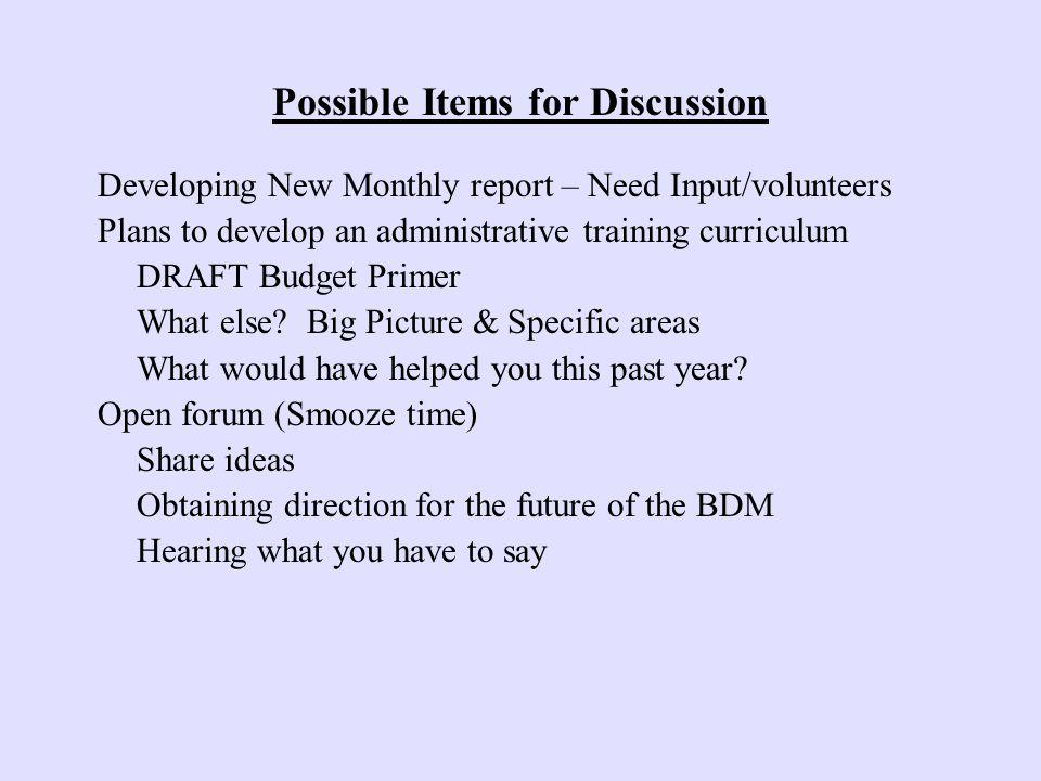 Possible Items for Discussion Developing New Monthly report – Need Input/volunteers Plans to develop an administrative training curriculum DRAFT Budget Primer What else.
