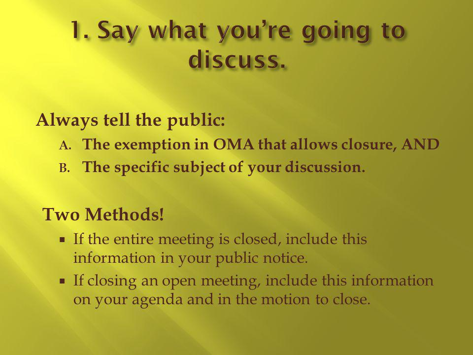 Always tell the public: A. The exemption in OMA that allows closure, AND B.