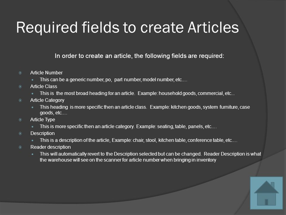 Required fields to create Articles In order to create an article, the following fields are required: Article Number This can be a generic number, po, part number, model number, etc.… Article Class This is the most broad heading for an article.
